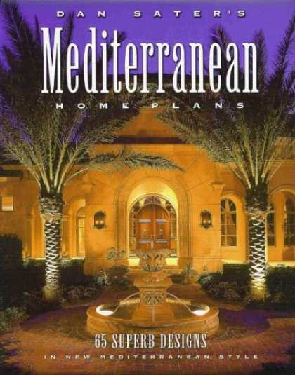 Design Books - Dan Sater's Mediterranean Home Plans: 65 Superb Designs in New Mediterranean Sty