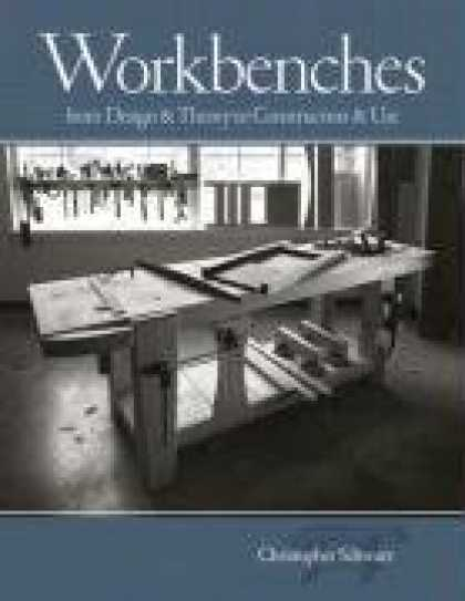 Design Books - Workbenches: From Design And Theory To Construction And Use (Popular Woodworking