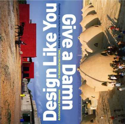 Design Books - Design Like You Give a Damn: Architectural Responses to Humanitarian Crises