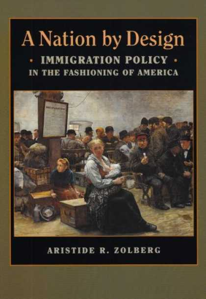 Design Books - A Nation by Design: Immigration Policy in the Fashioning of America (Russell Sag