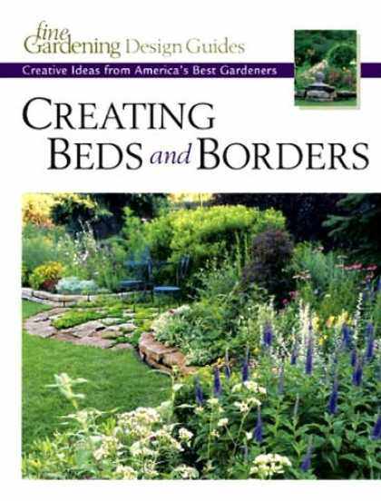 Design Books - Creating Beds and Borders: Creative Ideas from America's Best Gardeners (Fine Ga
