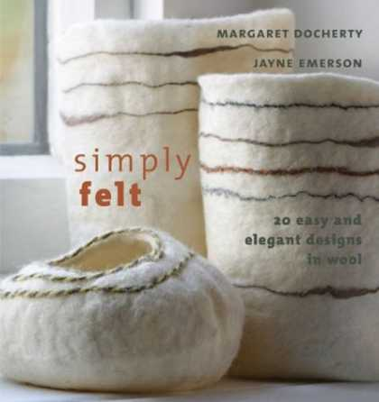 Design Books - Simply Felt: 20 Easy and Elegant Designs in Wool