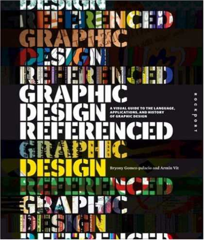 Design Books - Graphic Design, Referenced: A Visual Guide to the Language, Applications, and Hi