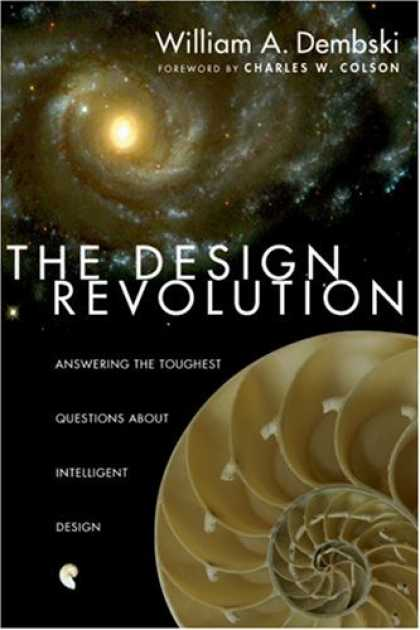 Design Books - The Design Revolution: Answering The Toughest Questions About Intelligent Design