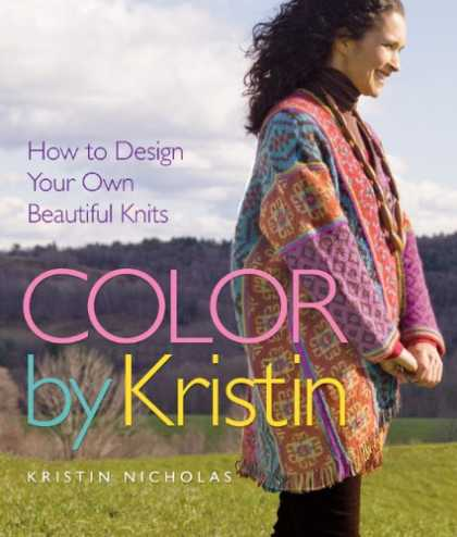 Design Books - Color by Kristin: How to Design Your Own Beautiful Knits