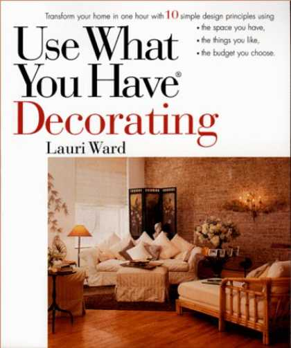 Design Books - Use What You Have Decorating : Transform Your Home in One Hour With Ten Simple D