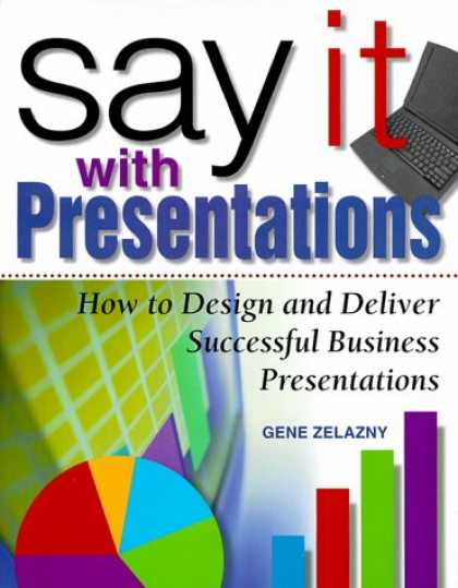 Design Books - Say It with Presentations: How to Design and Deliver Successful Business Present