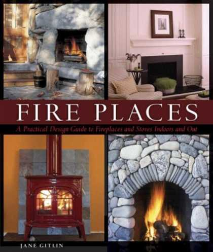 Design Books - Fire Places: A Practical Design Guide to Fireplaces and Stoves Indoors and Out