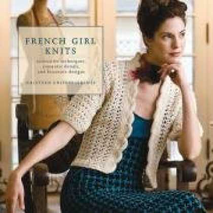 Design Books - French Girl Knits: Innovative Techniques, Romantic Details, and Feminine Designs