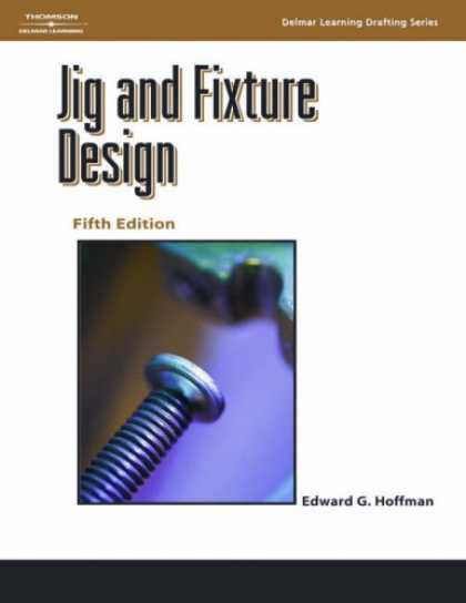 Design Books - Jig and Fixture Design, 5E (Delmar Learning Drafting)