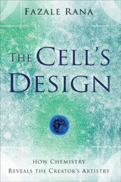 Design Books - The Cell's Design: How Chemistry Reveals the Creator's Artistry