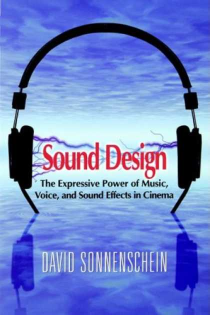 Design Books - Sound Design: The Expressive Power of Music, Voice and Sound Effects in Cinema