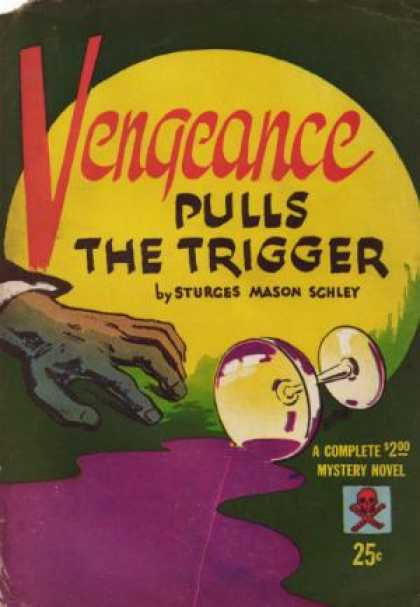 Digests - Vengeance Pulls the Trigger - Sturges Mason Schley
