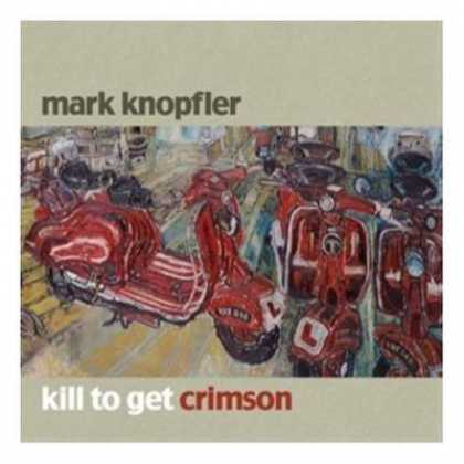 Dire Straits - Mark Knopfler - Kill To Get Crimson