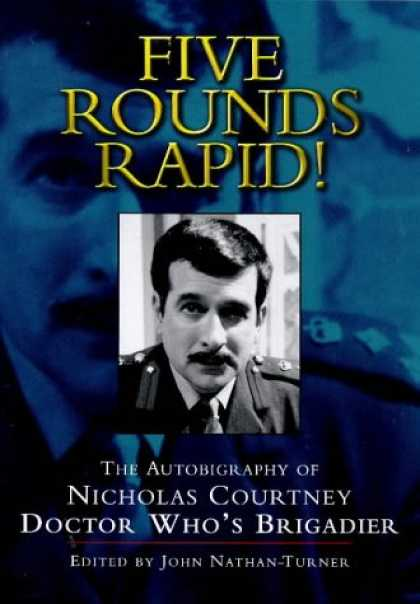 Doctor Who Books - Five Rounds Rapid!: The Autobiography of Nicholas Courtney, Doctor Who's Brigadi