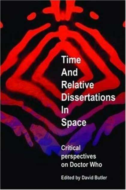 Doctor Who Books - Time and Relative Dissertations in Space: Critical Perspectives on Doctor Who