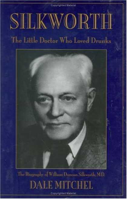 Doctor Who Books - Silkworth: The Little Doctor Who Loved Drunks the Biography of William Duncan Si