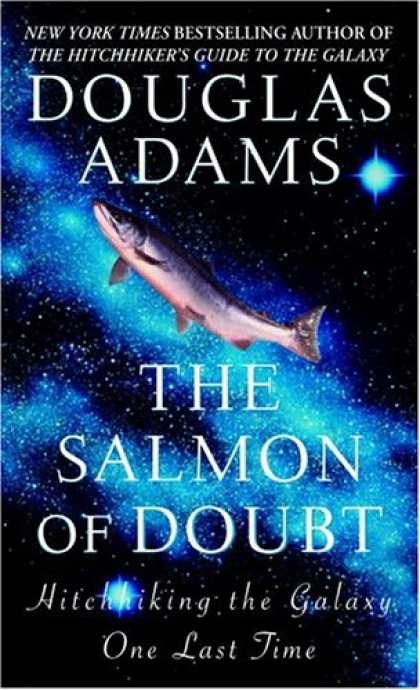 Douglas Adams Books - The Salmon of Doubt: Hitchhiking the Galaxy One Last Time
