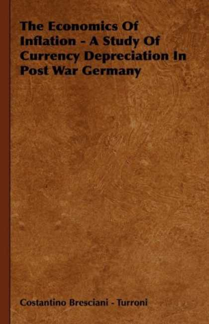 Economics Books - The Economics Of Inflation - A Study Of Currency Depreciation In Post War German