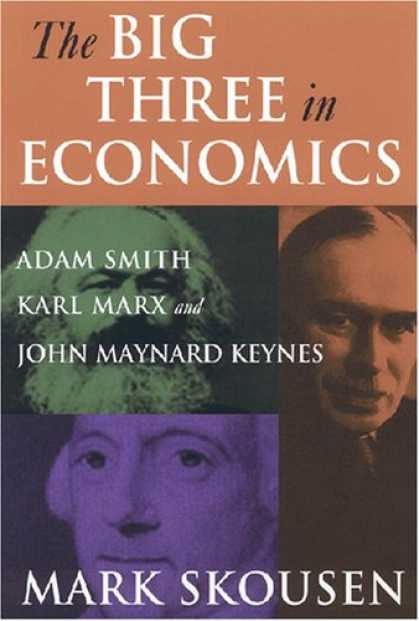 Economics Books - The Big Three in Economics: Adam Smith, Karl Marx, And John Maynard Keynes