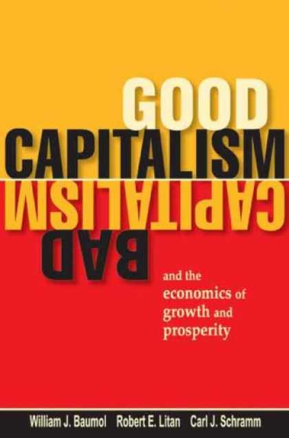 Economics Books - Good Capitalism, Bad Capitalism, and the Economics of Growth and Prosperity