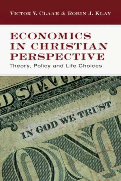 Economics Books - Economics in Christian Perspective: Theory, Policy and Life Choices