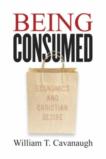 Economics Books - Being Consumed: Economics and Christian Desire