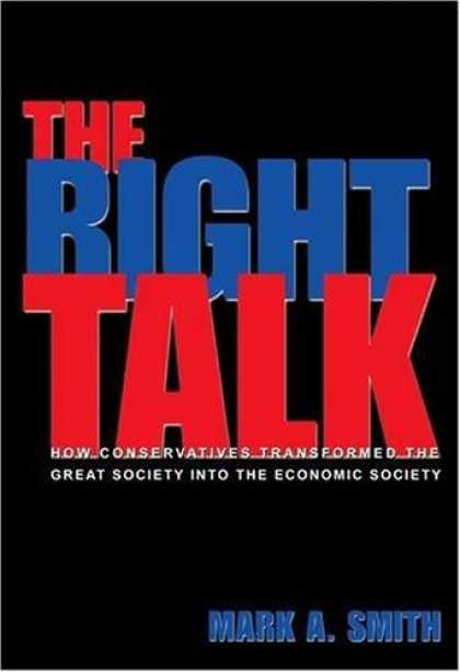 Economics Books - The Right Talk: How Conservatives Transformed the Great Society into the Economi