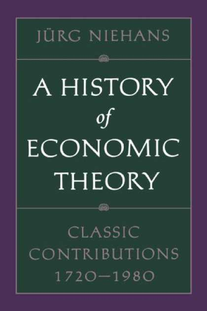 Economics Books - A History of Economic Theory: Classic Contributions, 1720-1980 (Softshell Books)
