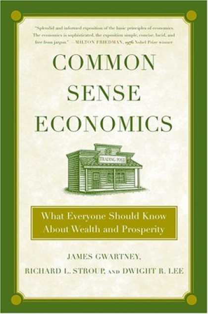 Economics Books - Common Sense Economics: What Everyone Should Know About Wealth and Prosperity