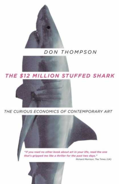 Economics Books - The $12 Million Stuffed Shark: The Curious Economics of Contemporary Art