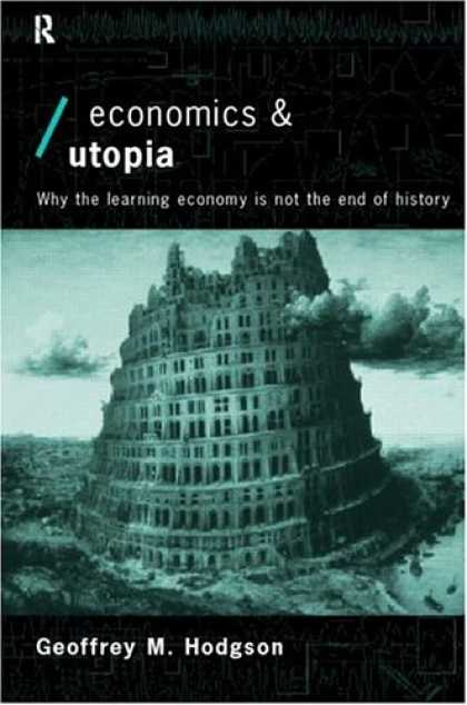 Economics Books - Economics and Utopia: Why the Learning Economy Is Not the End of History (Econom