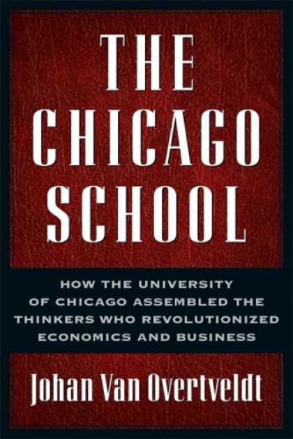 Economics Books - The Chicago School: How the University of Chicago Assembled the Thinkers Who Rev