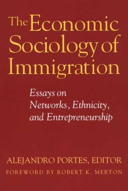 Economics Books - The Economic Sociology of Immigration: Essays on Networks, Ethnicity and Entrepr