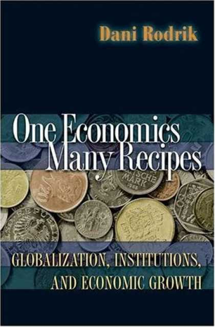 Economics Books - One Economics, Many Recipes: Globalization, Institutions, and Economic Growth