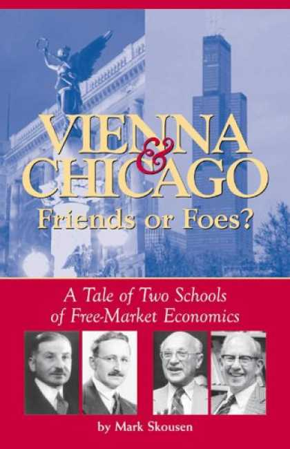 Economics Books - Vienna and Chicago, Friends or Foes?: A Tale of Two Schools of Free Market Econo