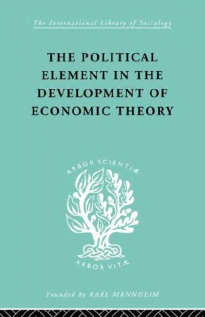 Economics Books - The Political Element in the Development of Economic Theory: A Collection of Ess