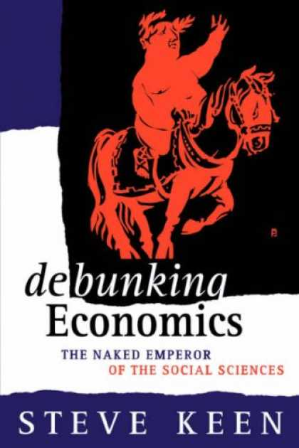 Economics Books - Debunking Economics: The Naked Emperor of the Social Sciences