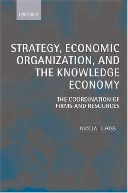 Economics Books - Strategy, Economic Organization, and the Knowledge Economy: The Coordination of