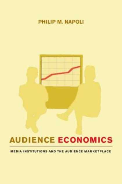 Economics Books - Audience Economics: Media Institutions and the Audience Marketplace