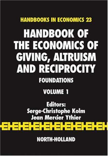 Economics Books - Handbook of the Economics of Giving, Altruism and Reciprocity, Volume 1: Foundat