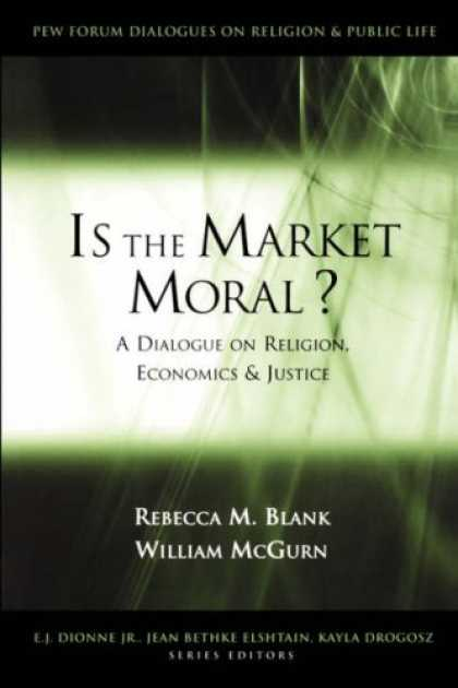 Economics Books - Is the Market Moral?: A Dialogue on Religion, Economics, and Justice (The Pew Fo