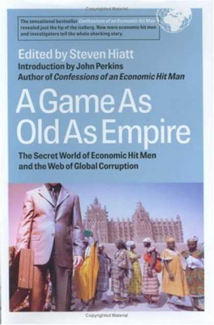 Economics Books - A Game as Old as Empire: The Secret World of Economic Hit Men and the Web of Glo