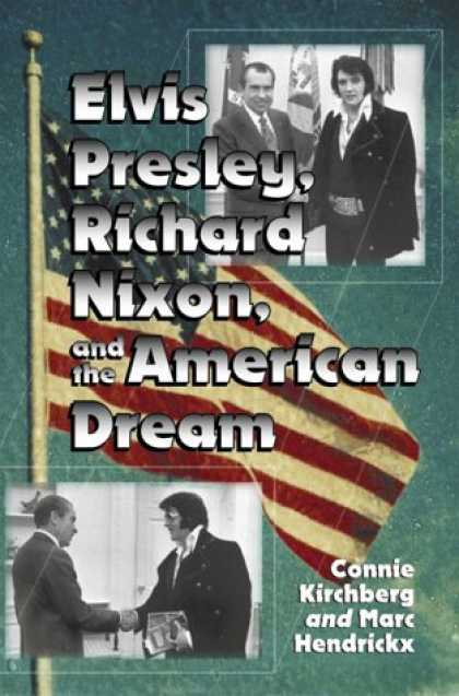 Elvis Presley Books - Elvis Presley, Richard Nixon, and the American Dream