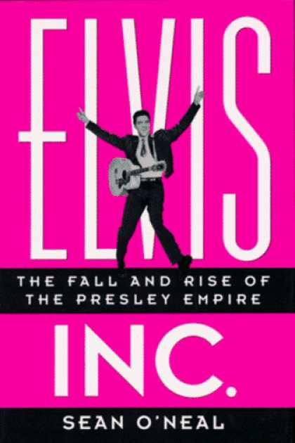 Elvis Presley Books - Elvis Inc.: The Fall and Rise of the Presley Empire