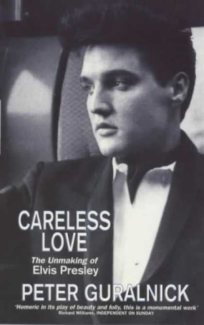 Elvis Presley Books - Careless Love: Unmaking of Elvis Presley