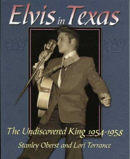 Elvis Presley Books - Elvis In Texas: The Undiscovered King 1954-1958