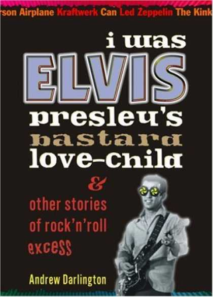 Elvis Presley Books - I Was Elvis Presley's Bastard Love-Child: & Other Stories of Rock'n'Roll Excess