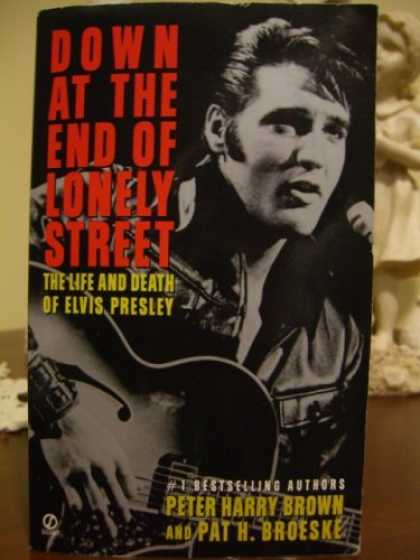 Elvis Presley Books - Down At the End of Lonely Street. The Life and Death of Elvis Presley.