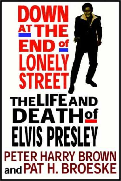 Elvis Presley Books - Down at the End of Lonely Street: The Life & Death of Elvis Presley